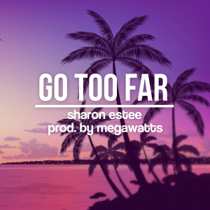 "Sharon Estee's latest single ""Gone Too Far"""