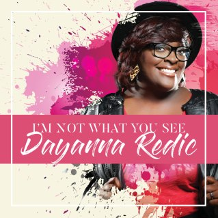 im not what you see by dayanna redic, find your purpose, beauty, new music release, debut single, indie music news, women empowerment, daynna redic, singer