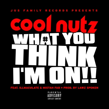 what you think im on by cool nutz, portland rap artist, rap music, hip hop music, illmaculate, lawz spoken, mistah fab, music industry news, new music release, brash magazine blog