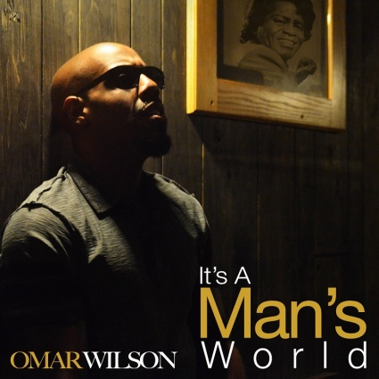 music blog, omar wilson, its a mans world by omar wilson, classic soul hits, rnb singer, entertainer, james brown, its a mans world, rnb hits, cover songs, remake, indie music news