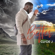 neo-soul gospel, better by clyde j, better, clyde j, new music release