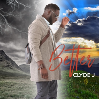 neo-soul gospel, better by clyde j, better, clyde j, new music release