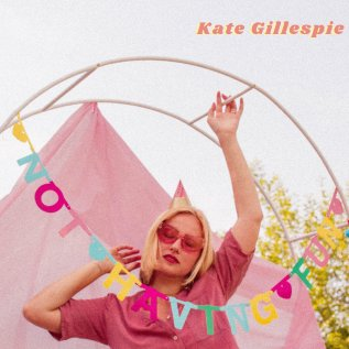 Not having fun by kate gillespie, new music releases