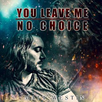 You Leave Me No Choice by Matt Westin - BRASH! Magazine Blog