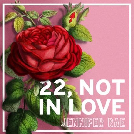 22, Not in Love by Jennifer Rae