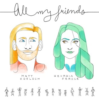 all my friends by Matt Koeslch ft Georgia Feroce - brash! magazine blog