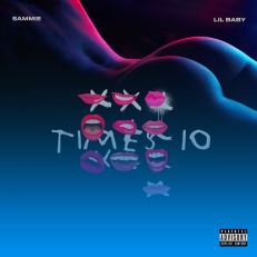 times 10 by sammie ft. lil baby - brash! magazine blog