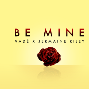Be Mine by Vade x Jermaine Riley