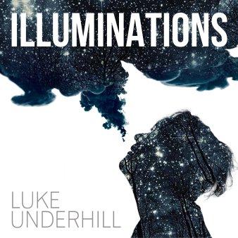 Illuminations EP by Luke Underhill - BRASH! Magazine Blog