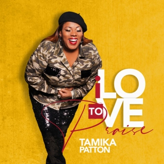 I Love To Praise by Tamika Patton