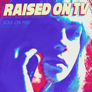Soul on Fire by Raised on TV