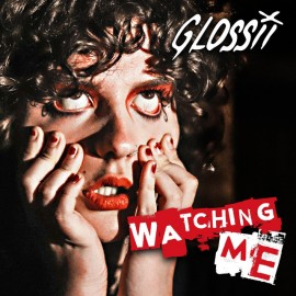 Watching Me by Glossii - BRASH! Magazine Blog