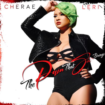 The Pain that Sex Brings Album by Cherae Leri